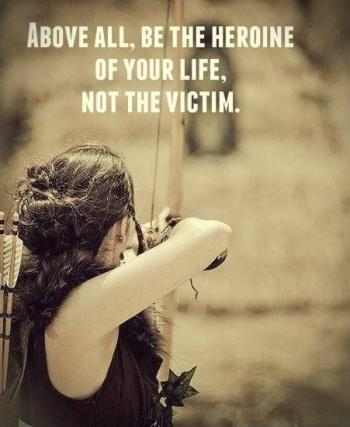 above-all-be-the-heroine-of-your-life-not-the-victim-quote-1